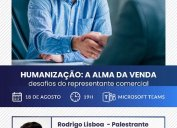 Humanização: a alma da venda. Desafios do Representante Comercial é o tema de Rodrigo Lisboa na palestra online gratuita que o Senac vai promover no dia 18/08, às 19h, em parceria com Core-SC e sindicatos de representantes comerciais de SC.