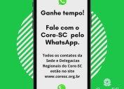 Agilize seu atendimento, entrando em contato com o Core-SC pelo WhatsApp. Muitas questões podem ser resolvidas de forma remota, mas se for necessário atendimento presencial, agende um horário também pelo aplicativo.