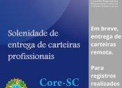 Solenidade de Entrega de Carteiras do Core-SC: em breve, solução remota no site do Conselho para entrega das carteiras de registros realizados a partir de 2020. Eventos presenciais do Core-SC estão suspensos desde abril do ano passado.