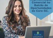 996 ofertas de vagas de Representação Comercial no Balcão de Oportunidades do Core-SC. A ferramenta on-line gratuita, disponível no site do Conselho, se consolidou como canal eficaz para aproximar representantes e representadas.